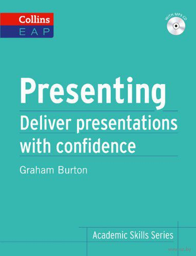 Presenting. Deliver Academic Presentations with Confidence (+ CD). Грэм Бертон