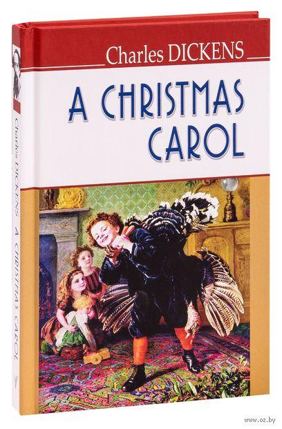 A Christmas Carol. Чарльз Диккенс