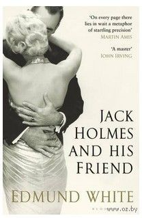 Jack Holmes and His Friend. Edmund White
