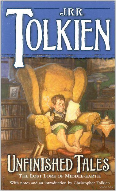 Unfinished Tales. Кристофер Толкин, Джон Рональд Руэл Толкин