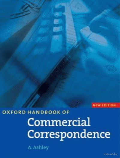 Oxford Handbook of Commercial Correspondence. A. Ashley