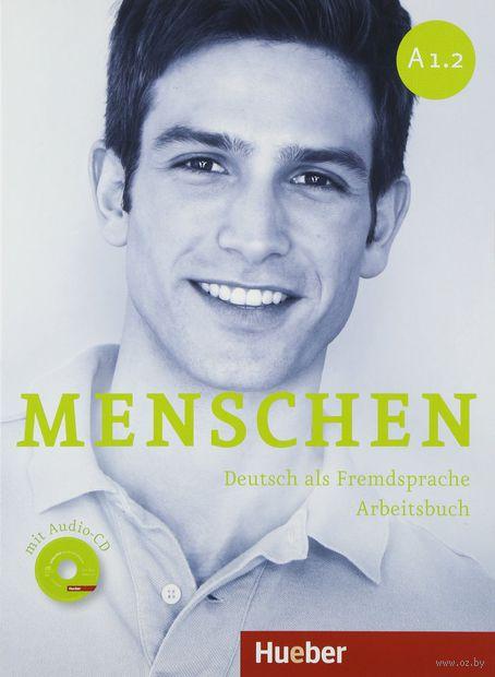 Menschen. A1.2. Arbeitsbuch (+ CD). Моника Райманн, Анжела Пуд, Сабин Глас-Питерс