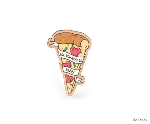 """Значок деревянный """"All you need is pizza"""" — фото, картинка"""
