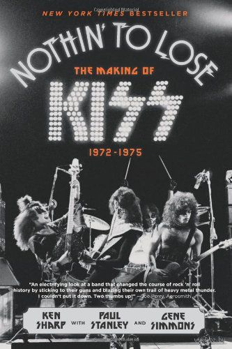 Nothin` to Lose. The Making of KISS. 1972-1975. Кен Шарп, Пол Стэнли, Джин Симмонс