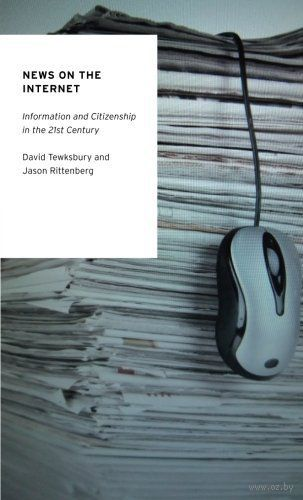 News on the Internet. Information and Citizenship in the 21st Century. David Tewksbury, Jason Rittenberg