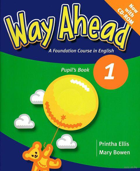 Way Ahead 1. Pupil`s Book (+ CD). Mary Bowen, Printha Ellis