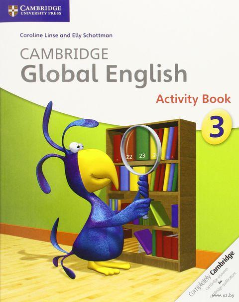 Cambridge Global English. Stage 3. Activity Book. Caroline Linse, Elly Schottman